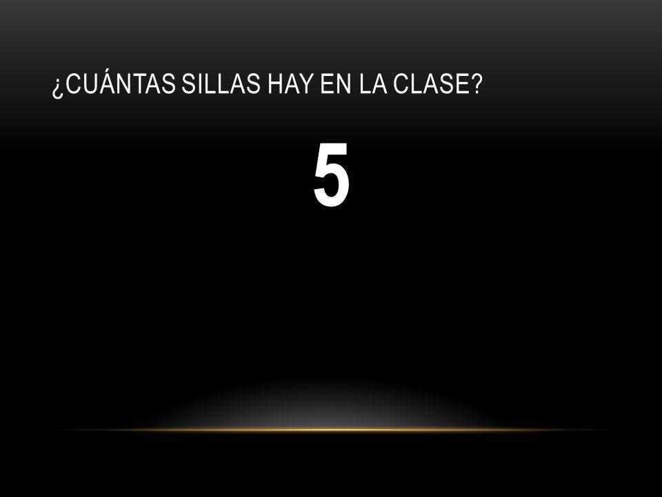 ¿CUÁNTAS SILLAS HAY EN LA CLASE? 5