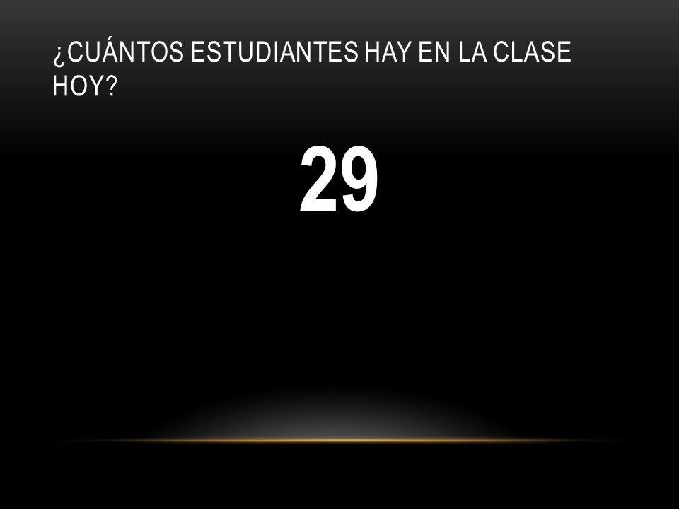 ¿CUÁNTOS ESTUDIANTES HAY EN LA CLASE HOY? 29