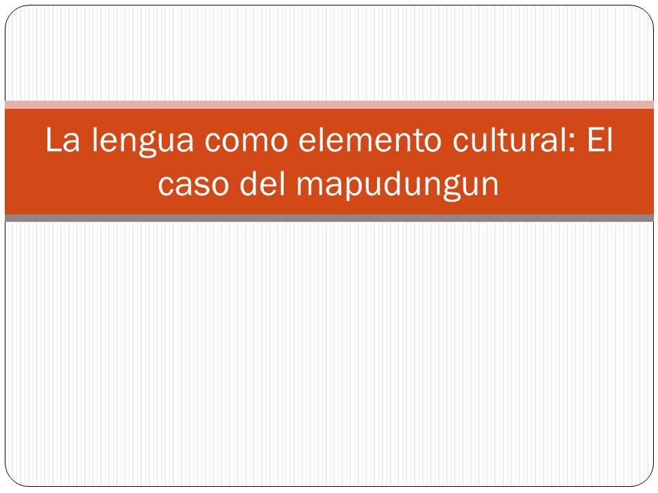La lengua como elemento cultural: El caso del mapudungun