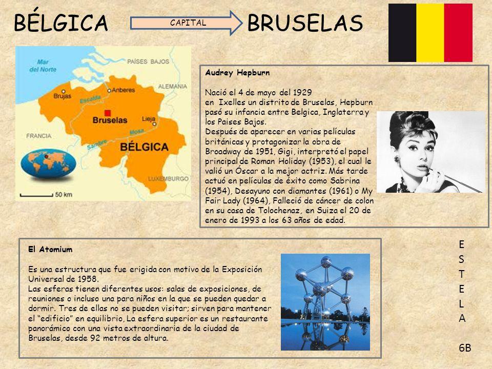 BÉLGICA BRUSELAS CAPITAL Audrey Hepburn Nació el 4 de mayo del 1929 en Ixelles un distrito de Bruselas, Hepburn pasó su infancia entre Belgica, Inglaterra y los Paises Bajos.