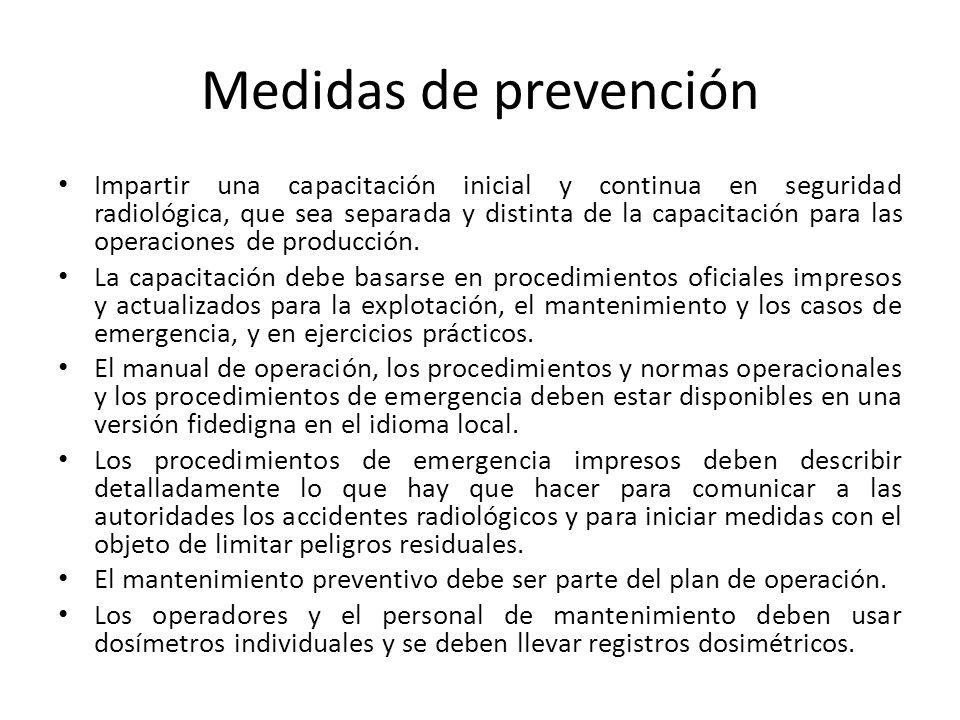 Medidas de prevención Impartir una capacitación inicial y continua en seguridad radiológica, que sea separada y distinta de la capacitación para las operaciones de producción.