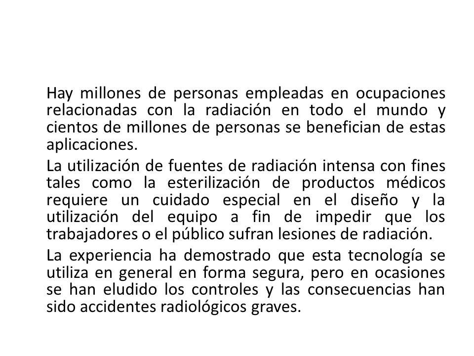 Hay millones de personas empleadas en ocupaciones relacionadas con la radiación en todo el mundo y cientos de millones de personas se benefician de estas aplicaciones.