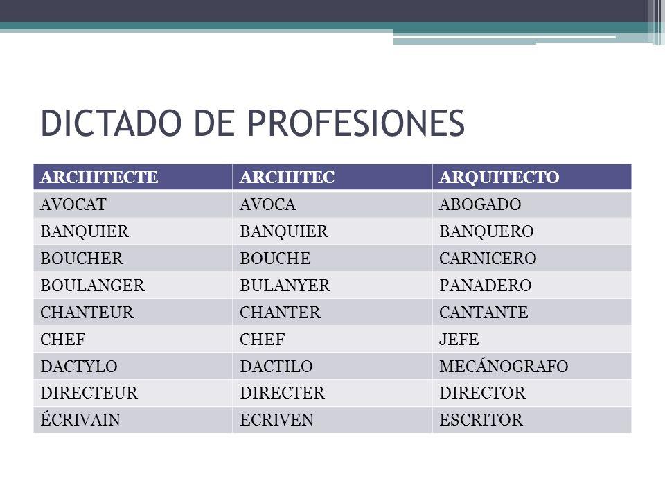 DICTADO DE PROFESIONES ARCHITECTEARCHITECARQUITECTO AVOCATAVOCAABOGADO BANQUIER BANQUERO BOUCHERBOUCHECARNICERO BOULANGERBULANYERPANADERO CHANTEURCHAN