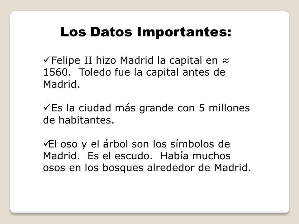 Los Datos Importantes: Felipe II hizo Madrid la capital en 1560. Toledo fue la capital antes de Madrid. Es la ciudad más grande con 5 millones de habi