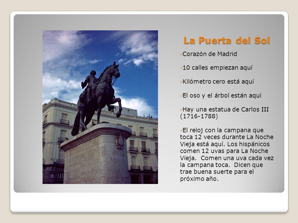 La Puerta del Sol Corazón de Madrid 10 calles empiezan aquí Kilómetro cero está aquí El oso y el árbol están aquí Hay una estatua de Carlos III (1716-
