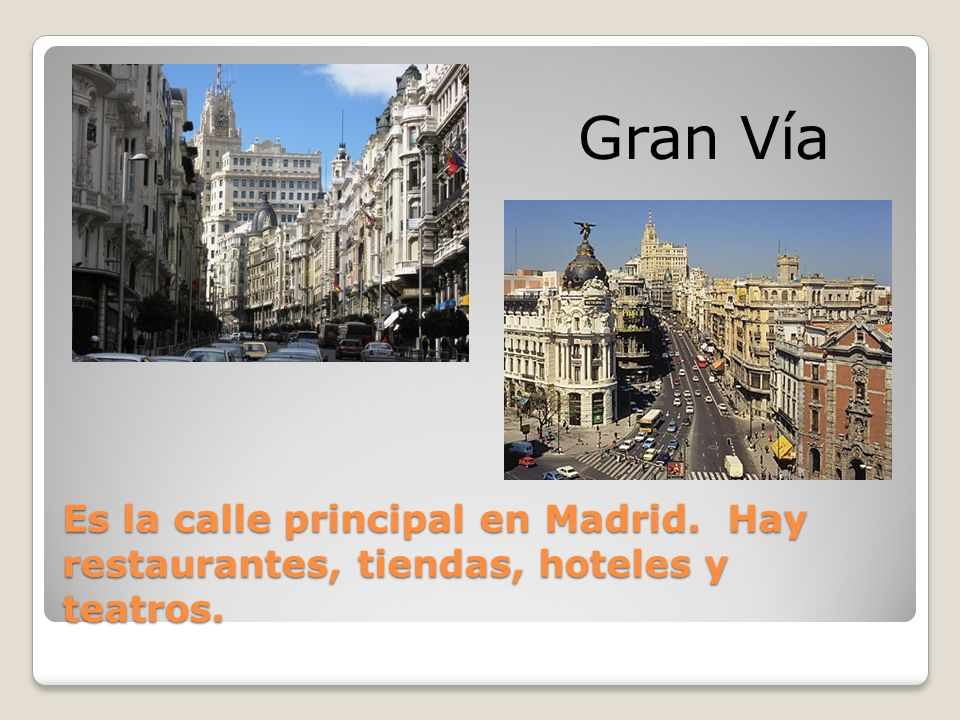 Es la calle principal en Madrid. Hay restaurantes, tiendas, hoteles y teatros. Gran Vía