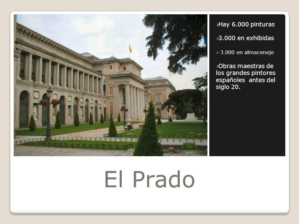 El Prado Hay 6.000 pinturas 3.000 en exhibidas 3.000 en almacenaje Obras maestras de los grandes pintores españoles antes del siglo 20.
