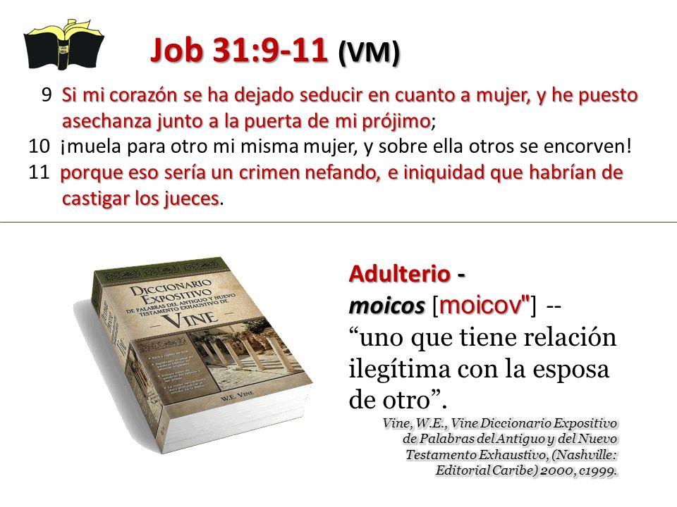 Job 31:9-11 (VM) Si mi corazón se ha dejado seducir en cuanto a mujer, y he puesto asechanza junto a la puerta de mi prójimo 9 Si mi corazón se ha dej
