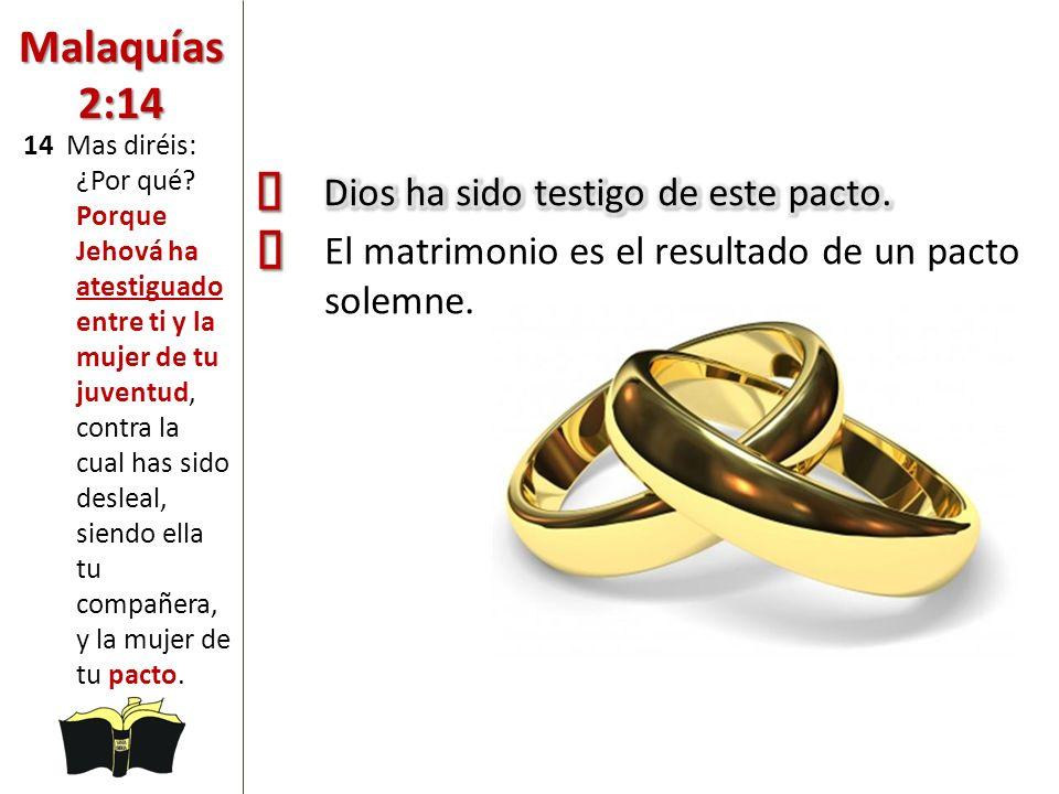 Malaquías 2:14 El matrimonio es el resultado de un pacto solemne.