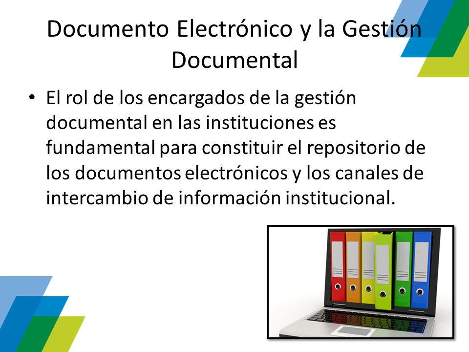 Documento Electrónico y la Gestión Documental El rol de los encargados de la gestión documental en las instituciones es fundamental para constituir el