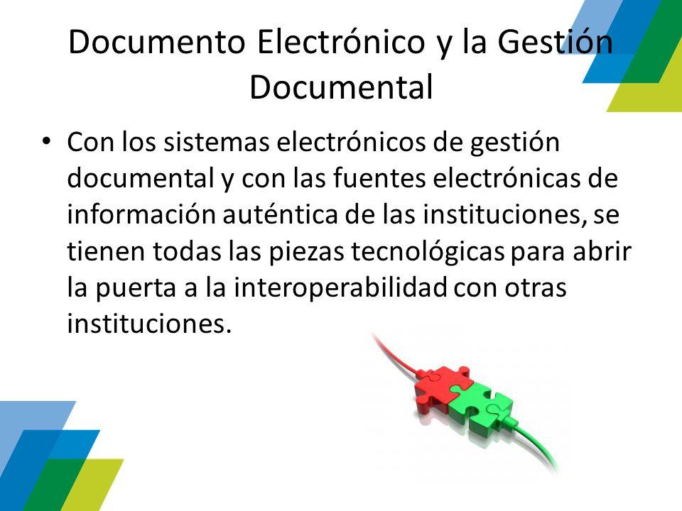 Documento Electrónico y la Gestión Documental Con los sistemas electrónicos de gestión documental y con las fuentes electrónicas de información autént