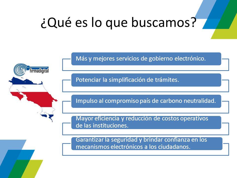 ¿Qué es lo que buscamos? Más y mejores servicios de gobierno electrónico.Potenciar la simplificación de trámites.Impulso al compromiso país de carbono