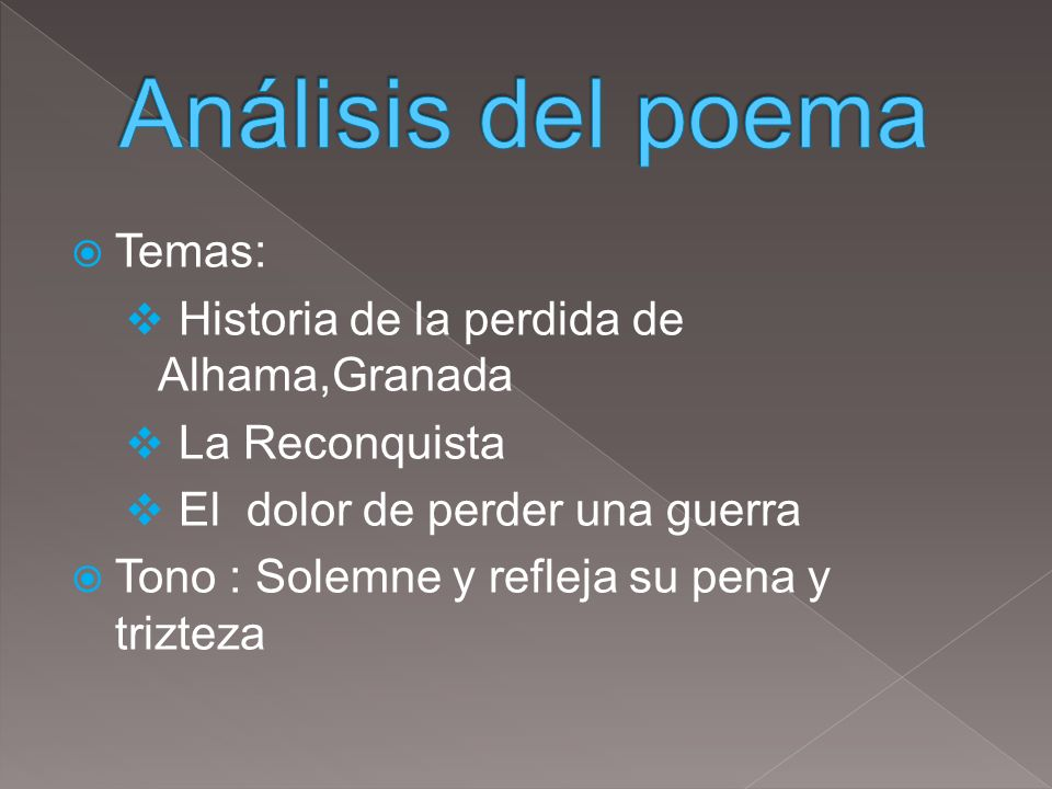 Temas: Historia de la perdida de Alhama,Granada La Reconquista El dolor de perder una guerra Tono : Solemne y refleja su pena y trizteza