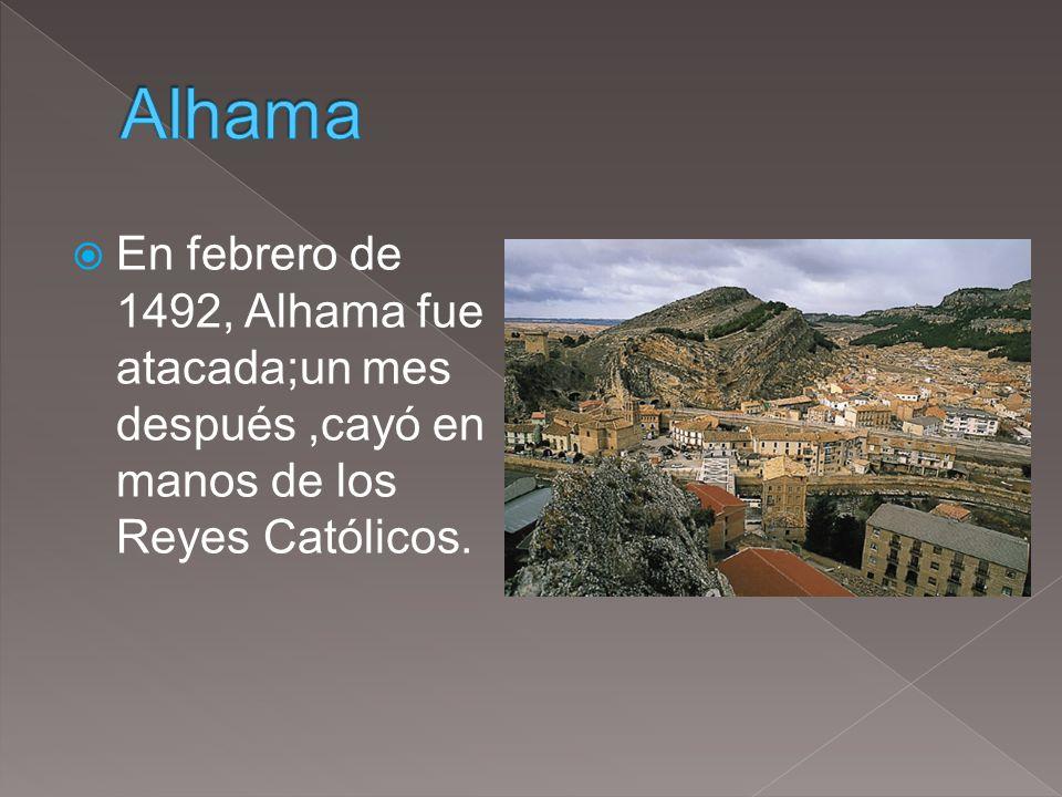 En febrero de 1492, Alhama fue atacada;un mes después,cayó en manos de los Reyes Católicos.