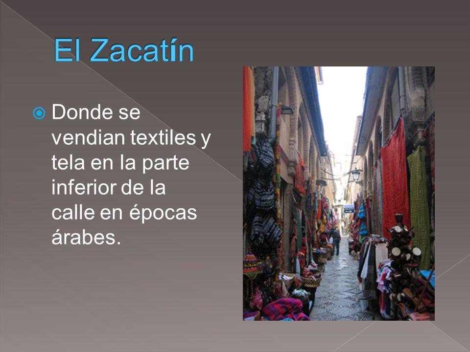 Donde se vendian textiles y tela en la parte inferior de la calle en épocas árabes.