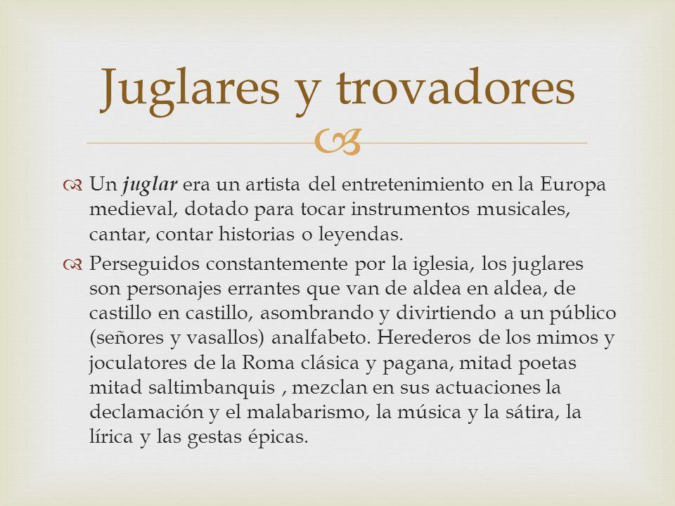 Un juglar era un artista del entretenimiento en la Europa medieval, dotado para tocar instrumentos musicales, cantar, contar historias o leyendas. Per