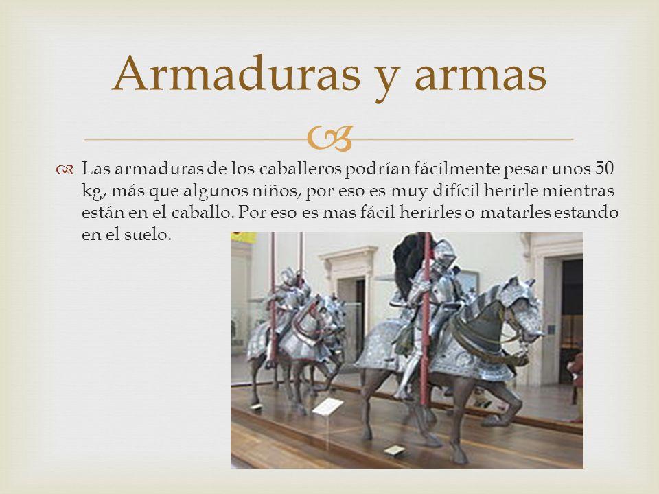 Las armaduras de los caballeros podrían fácilmente pesar unos 50 kg, más que algunos niños, por eso es muy difícil herirle mientras están en el caball