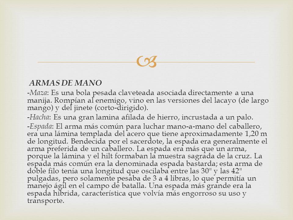 ARMAS DE MANO - Maza : Es una bola pesada claveteada asociada directamente a una manija. Rompían al enemigo, vino en las versiones del lacayo (de larg