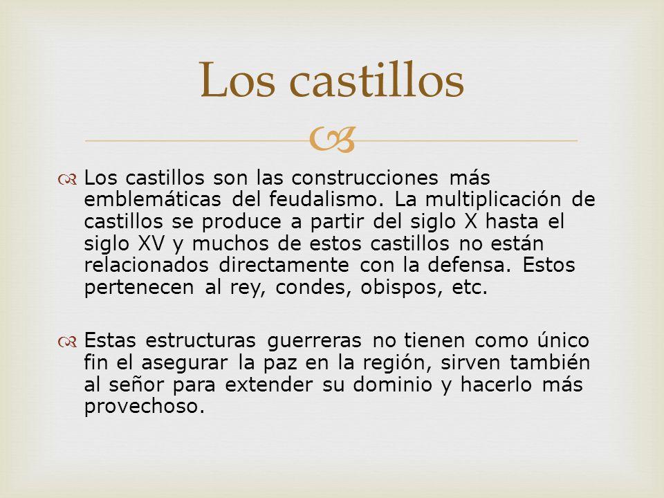 Los castillos son las construcciones más emblemáticas del feudalismo. La multiplicación de castillos se produce a partir del siglo X hasta el siglo XV