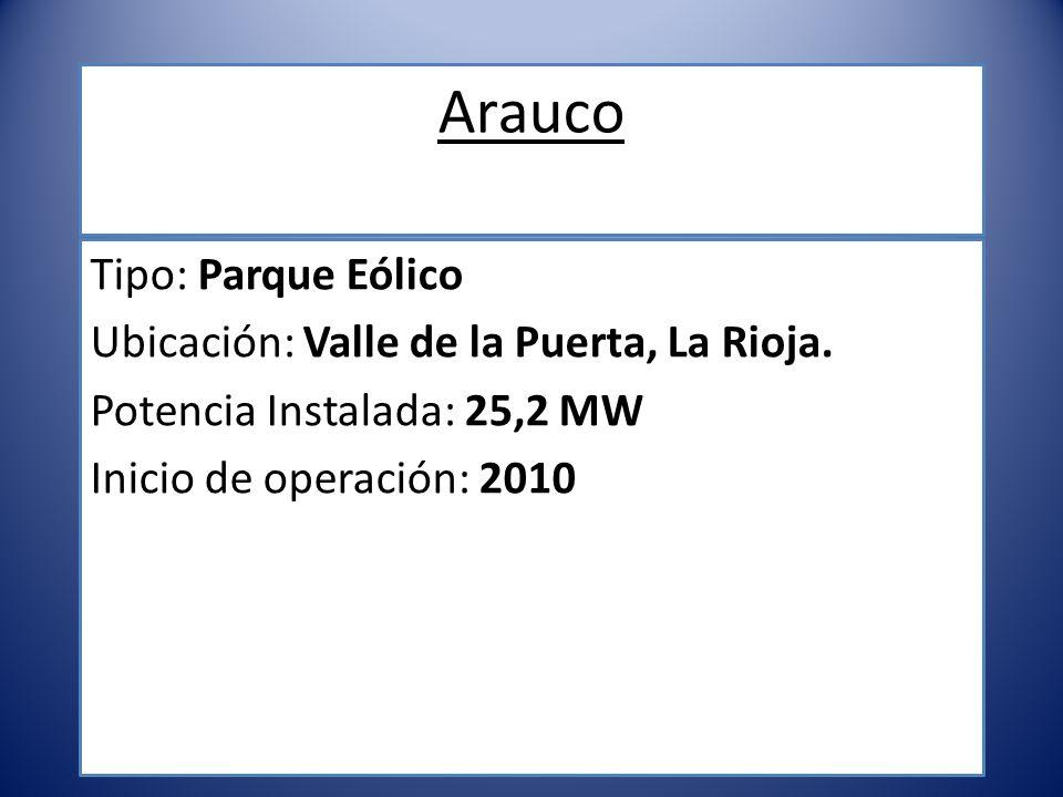Arauco Tipo: Parque Eólico Ubicación: Valle de la Puerta, La Rioja. Potencia Instalada: 25,2 MW Inicio de operación: 2010
