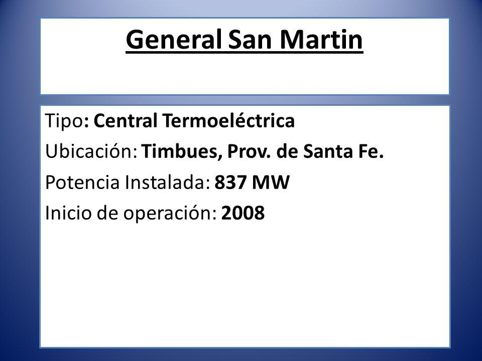 General San Martin Tipo: Central Termoeléctrica Ubicación: Timbues, Prov. de Santa Fe. Potencia Instalada: 837 MW Inicio de operación: 2008