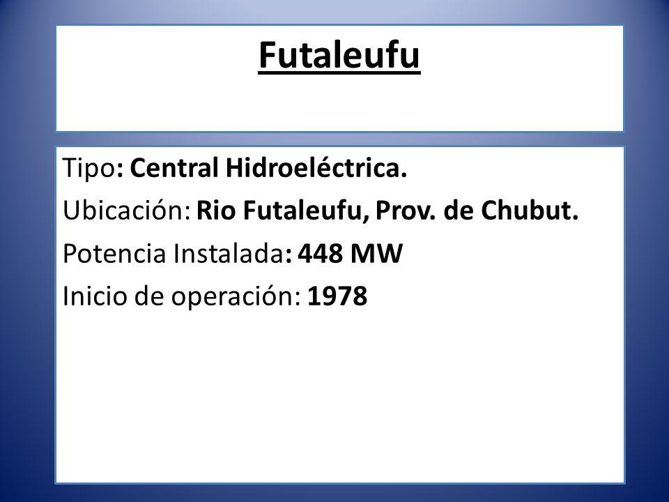 Futaleufu Tipo: Central Hidroeléctrica. Ubicación: Rio Futaleufu, Prov. de Chubut. Potencia Instalada: 448 MW Inicio de operación: 1978