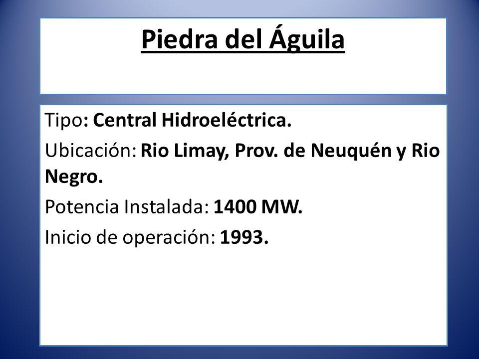 Piedra del Águila Tipo: Central Hidroeléctrica. Ubicación: Rio Limay, Prov. de Neuquén y Rio Negro. Potencia Instalada: 1400 MW. Inicio de operación: