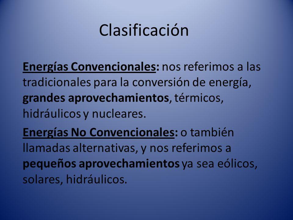 Clasificación Energías Convencionales: nos referimos a las tradicionales para la conversión de energía, grandes aprovechamientos, térmicos, hidráulico