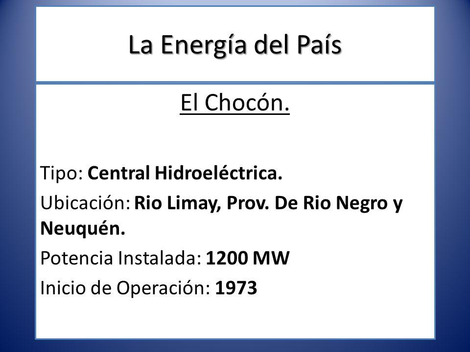 La Energía del País El Chocón. Tipo: Central Hidroeléctrica. Ubicación: Rio Limay, Prov. De Rio Negro y Neuquén. Potencia Instalada: 1200 MW Inicio de