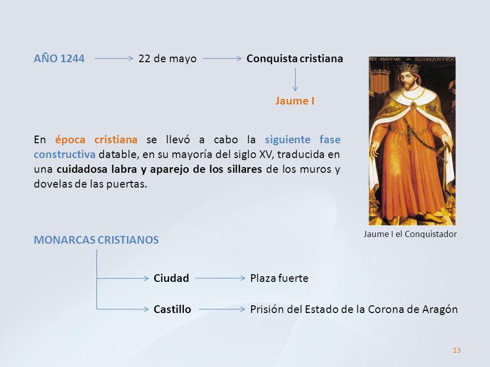 13 AÑO 124422 de mayoConquista cristiana Jaume I Jaume I el Conquistador En época cristiana se llevó a cabo la siguiente fase constructiva datable, en