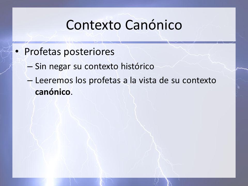 Contexto Canónico Profetas posteriores – Sin negar su contexto histórico – Leeremos los profetas a la vista de su contexto canónico.