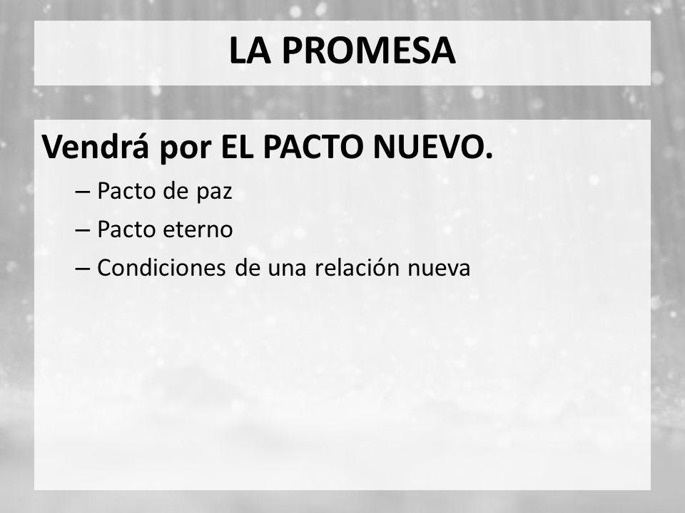 LA PROMESA Vendrá por EL PACTO NUEVO. – Pacto de paz – Pacto eterno – Condiciones de una relación nueva