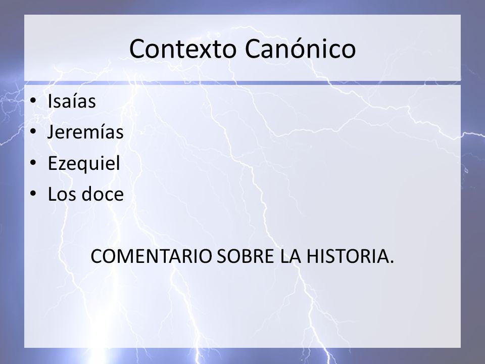 Contexto Canónico Isaías Jeremías Ezequiel Los doce COMENTARIO SOBRE LA HISTORIA.