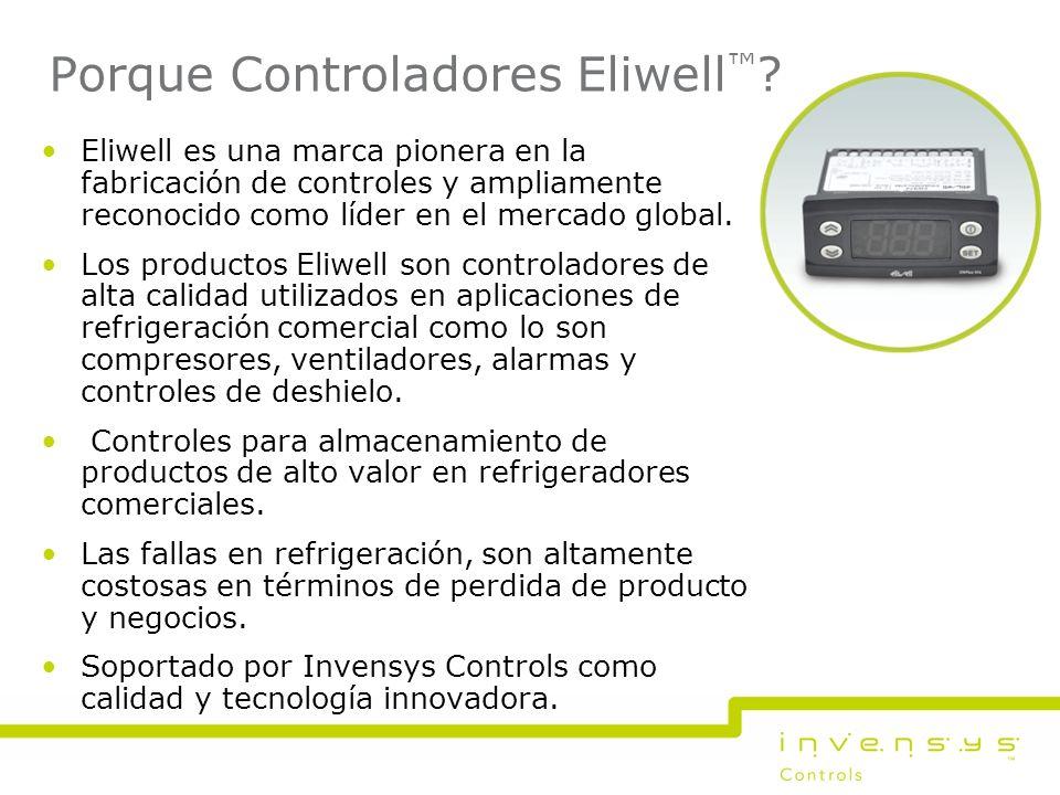 Porque Controladores Eliwell ? Eliwell es una marca pionera en la fabricación de controles y ampliamente reconocido como líder en el mercado global. L