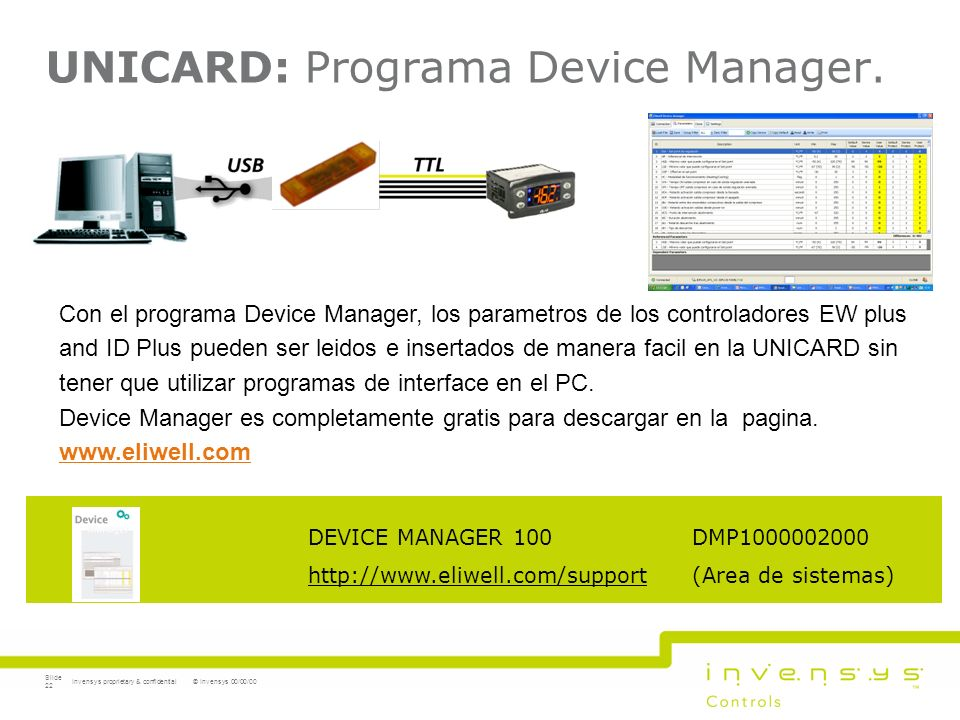 UNICARD: Programa Device Manager. © Invensys 00/00/00Invensys proprietary & confidential Slide 22 DEVICE MANAGER 100 DMP1000002000 http://www.eliwell.