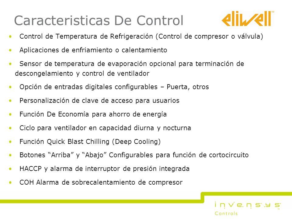 Caracteristicas De Control Control de Temperatura de Refrigeración (Control de compresor o válvula) Aplicaciones de enfriamiento o calentamiento Senso