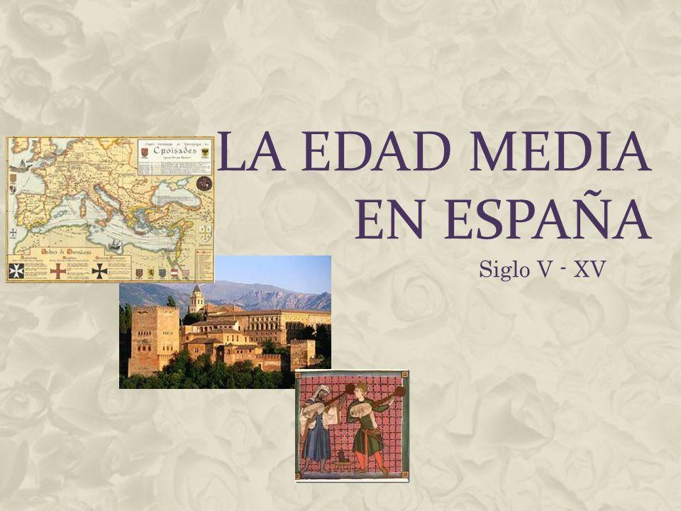 LA EDAD MEDIA EN ESPAÑA Siglo V - XV