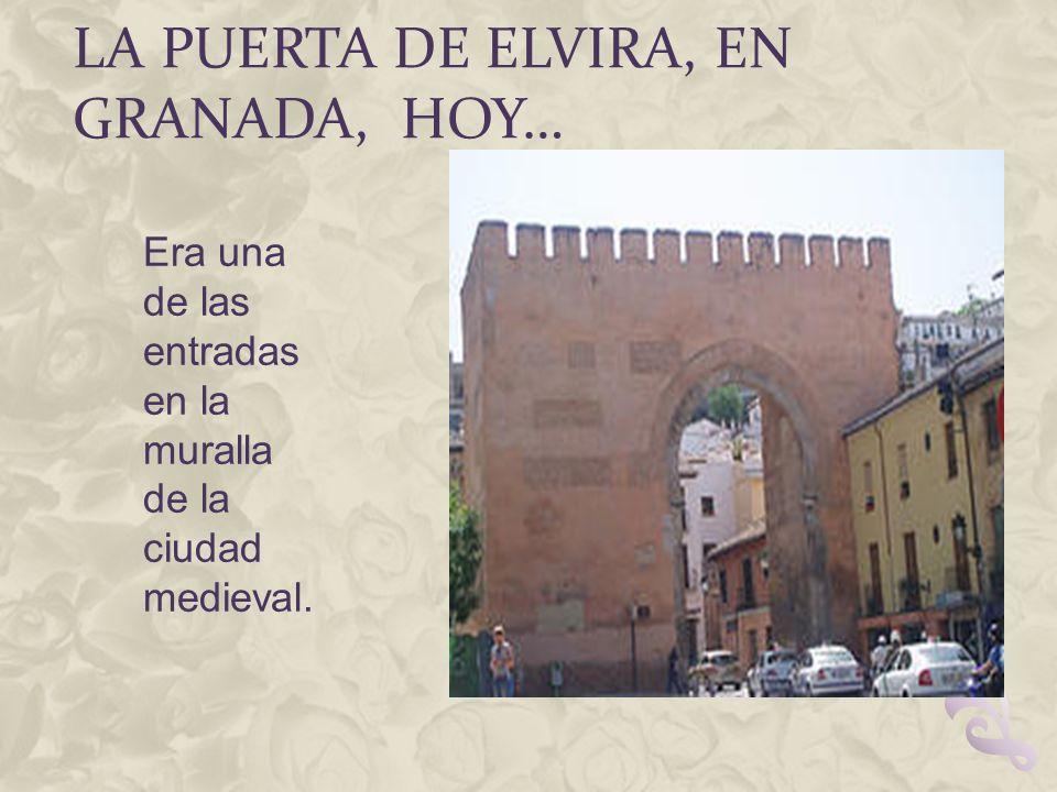 LA PUERTA DE ELVIRA, EN GRANADA, HOY… Era una de las entradas en la muralla de la ciudad medieval.