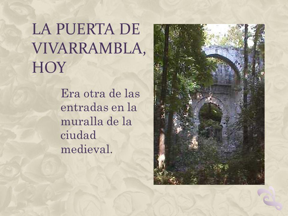 LA PUERTA DE VIVARRAMBLA, HOY Era otra de las entradas en la muralla de la ciudad medieval.