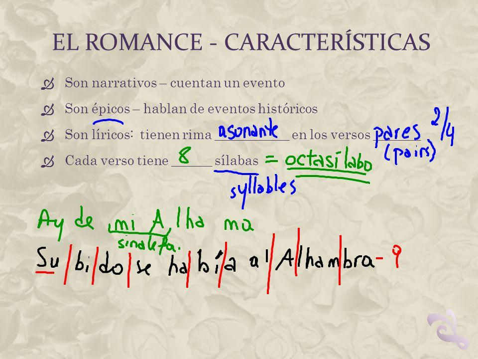 EL ROMANCE - CARACTERÍSTICAS Son narrativos – cuentan un evento Son épicos – hablan de eventos históricos Son líricos: tienen rima ___________ en los