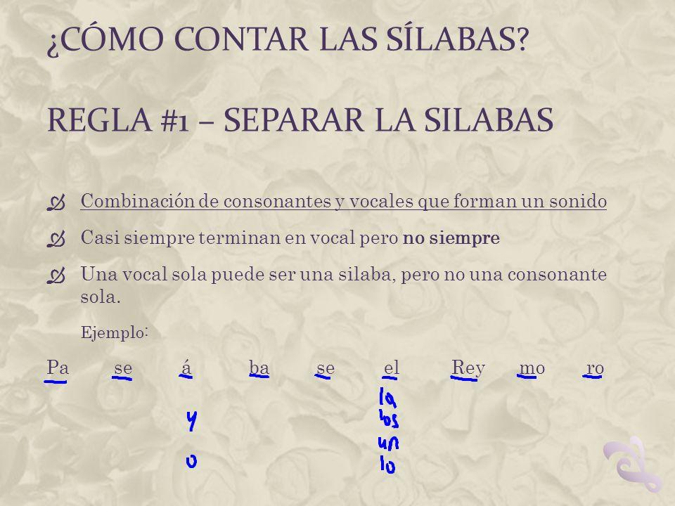 ¿CÓMO CONTAR LAS SÍLABAS? REGLA #1 – SEPARAR LA SILABAS Combinación de consonantes y vocales que forman un sonido Casi siempre terminan en vocal pero