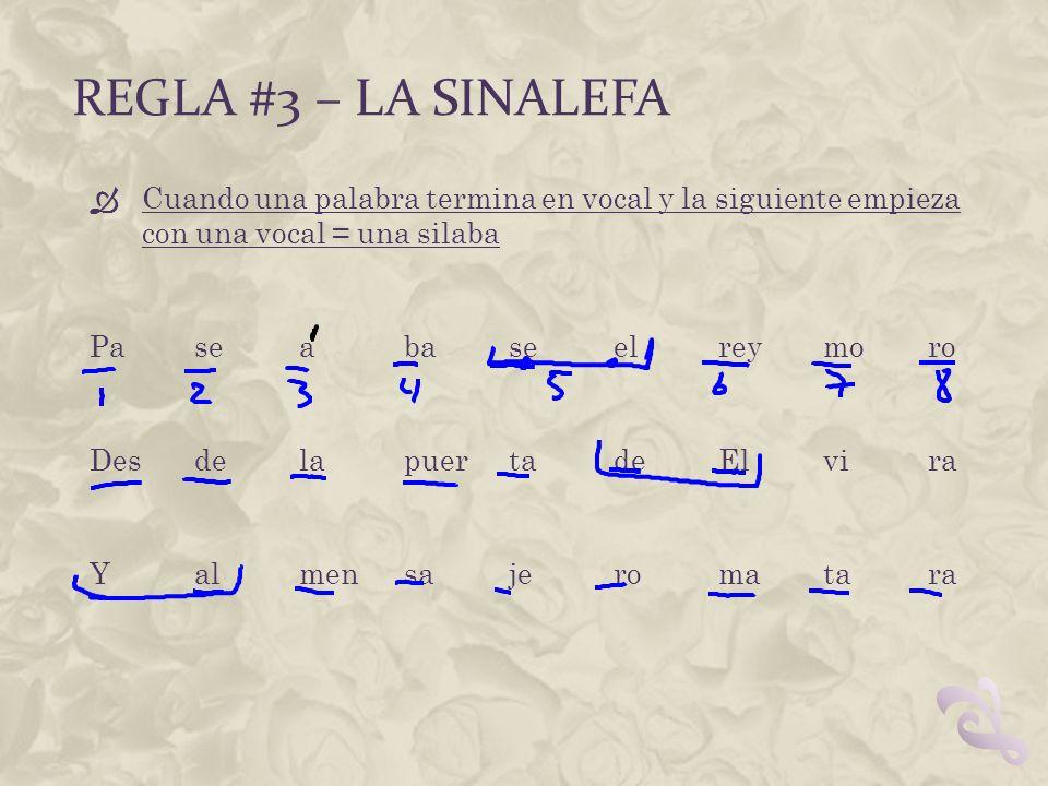 REGLA #3 – LA SINALEFA Cuando una palabra termina en vocal y la siguiente empieza con una vocal = una silaba Paseabaseel reymoro Desdelapuerta deElvir