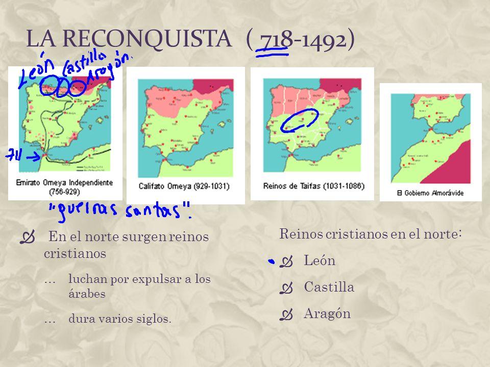 LA RECONQUISTA ( 718-1492) 1469 – matrimonio de los reyes católicos, la Reina Isabel I de Castilla y Fernando de Aragón …unen a los reinos cristianos 1492 – Conquista de Granada último reino moro.