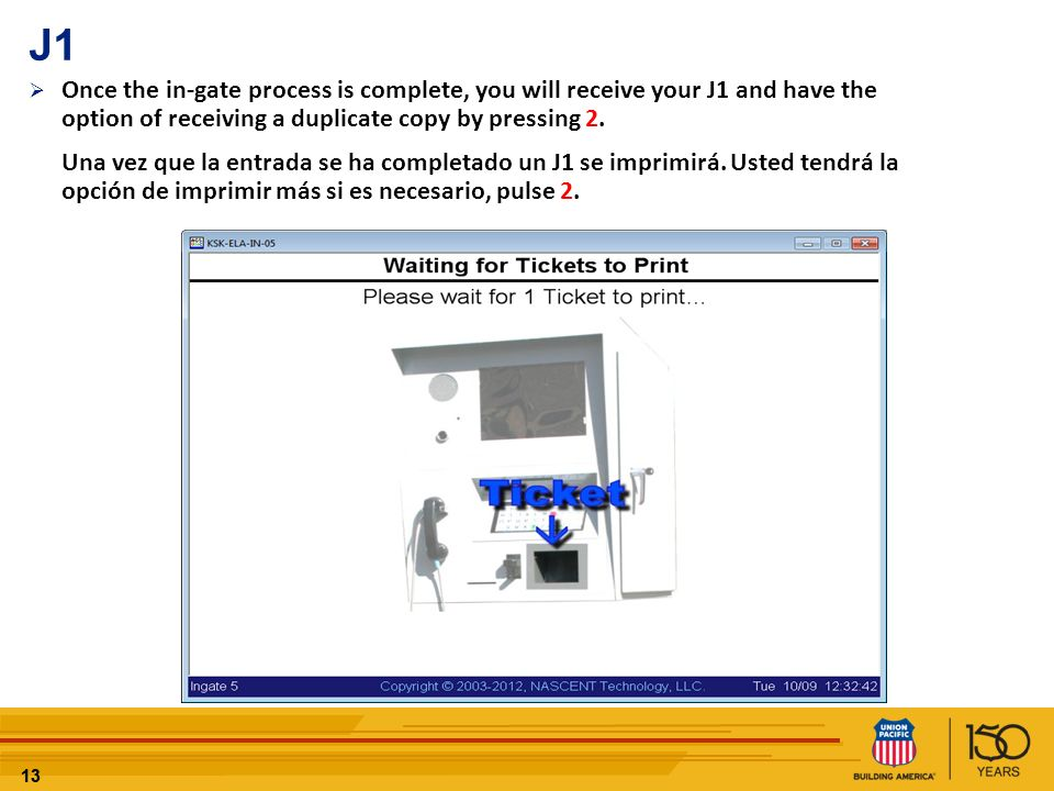 13 J1 Once the in-gate process is complete, you will receive your J1 and have the option of receiving a duplicate copy by pressing 2. Una vez que la e