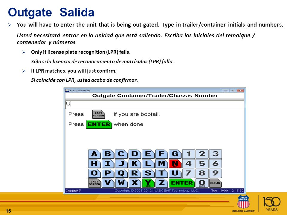 16 Outgate Salida You will have to enter the unit that is being out-gated. Type in trailer/container initials and numbers. Usted necesitará entrar en