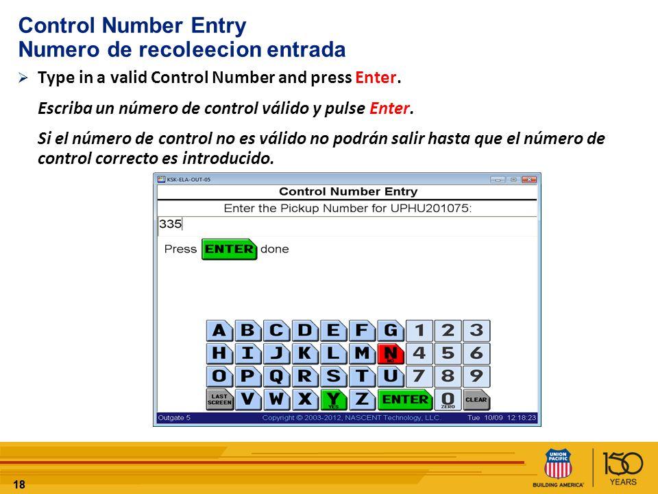 18 Control Number Entry Numero de recoleecion entrada Type in a valid Control Number and press Enter. Escriba un número de control válido y pulse Ente