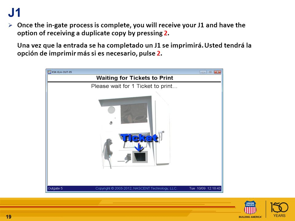 19 J1 Once the in-gate process is complete, you will receive your J1 and have the option of receiving a duplicate copy by pressing 2. Una vez que la e