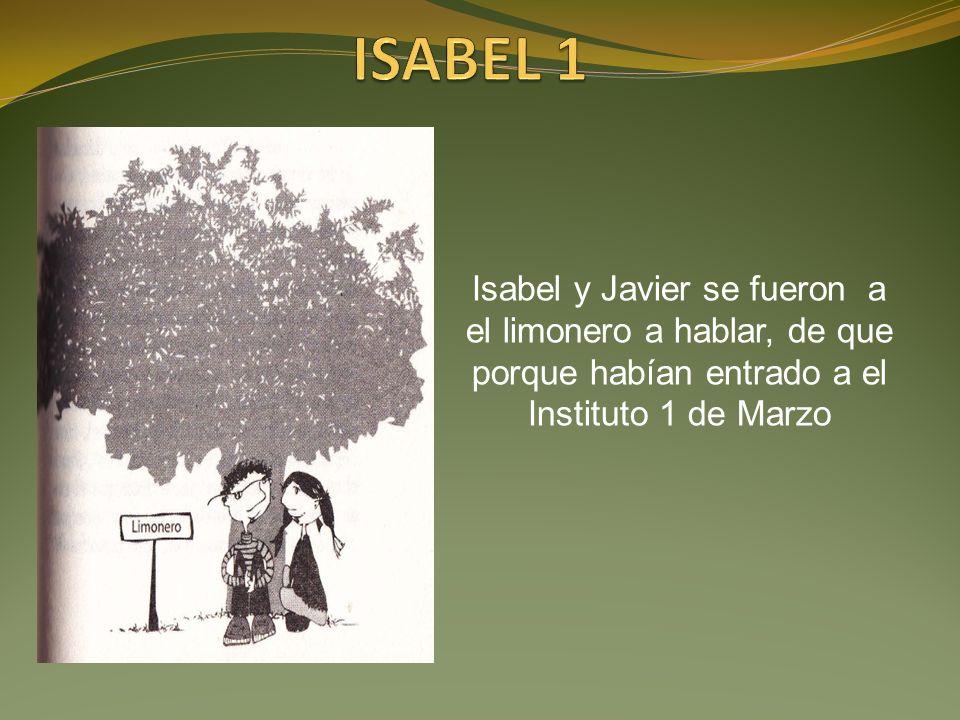Isabel y Javier se fueron a el limonero a hablar, de que porque habían entrado a el Instituto 1 de Marzo
