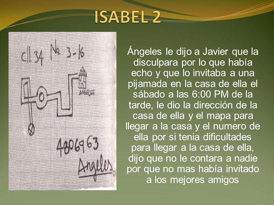 Ángeles le dijo a Javier que la disculpara por lo que había echo y que lo invitaba a una pijamada en la casa de ella el sábado a las 6:00 PM de la tar