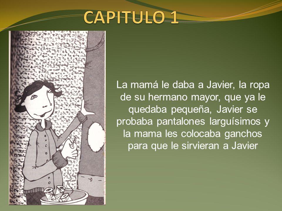 La mamá le daba a Javier, la ropa de su hermano mayor, que ya le quedaba pequeña, Javier se probaba pantalones larguísimos y la mama les colocaba ganc